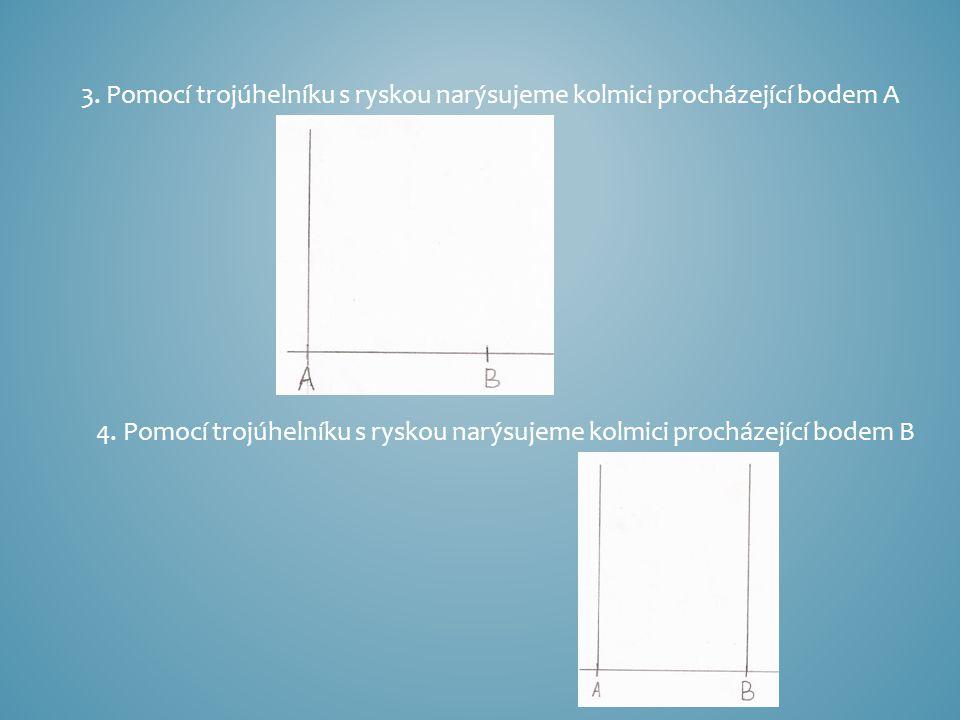 3. Pomocí trojúhelníku s ryskou narýsujeme kolmici procházející bodem A
