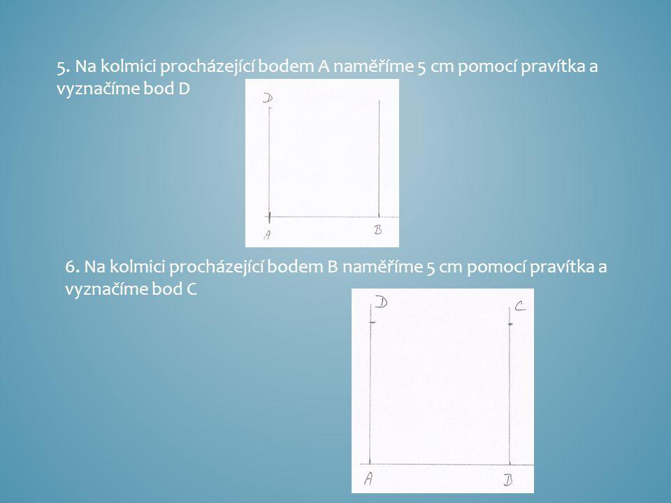 5. Na kolmici procházející bodem A naměříme 5 cm pomocí pravítka a vyznačíme bod D