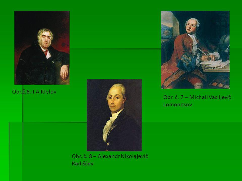 Obr.č.6.-I.A.Krylov Obr. č. 7 – Michail Vasiljevič Lomonosov.