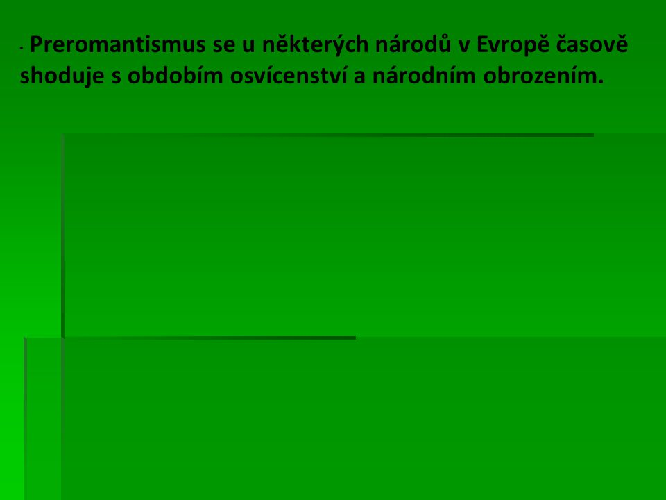 Preromantismus se u některých národů v Evropě časově shoduje s obdobím osvícenství a národním obrozením.