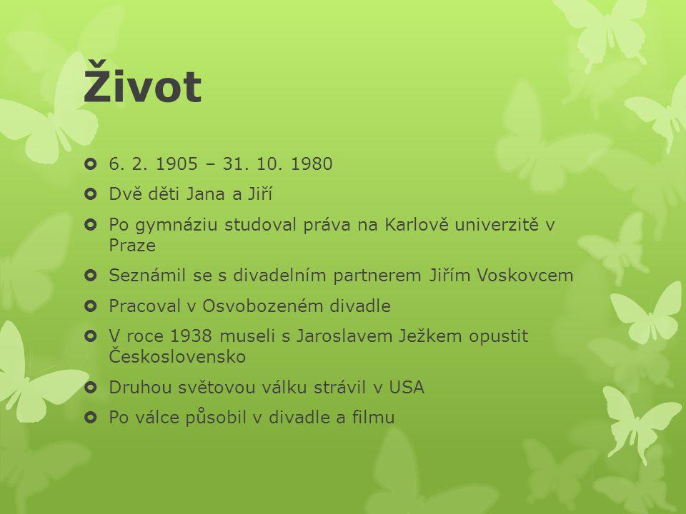 Život 6. 2. 1905 – 31. 10. 1980 Dvě děti Jana a Jiří
