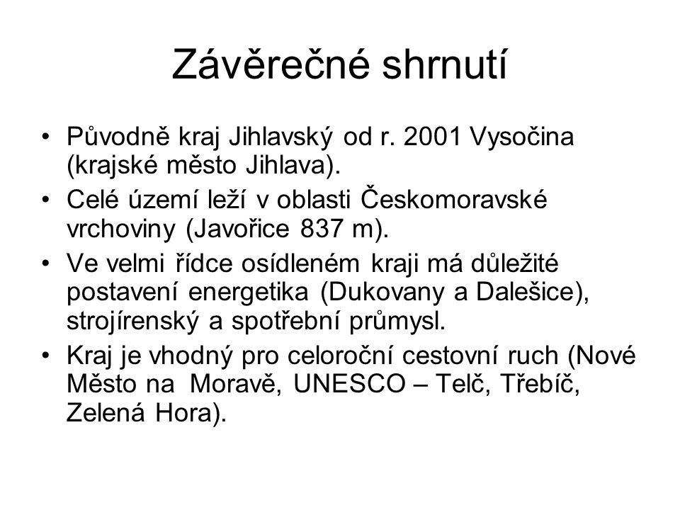 Závěrečné shrnutí Původně kraj Jihlavský od r. 2001 Vysočina (krajské město Jihlava).
