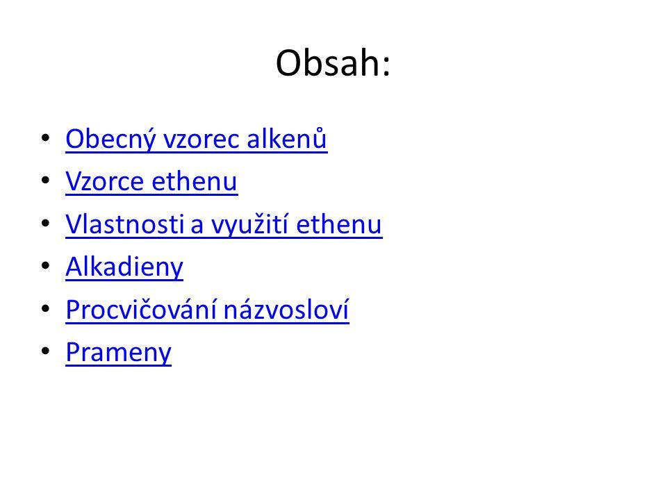 Obsah: Obecný vzorec alkenů Vzorce ethenu Vlastnosti a využití ethenu