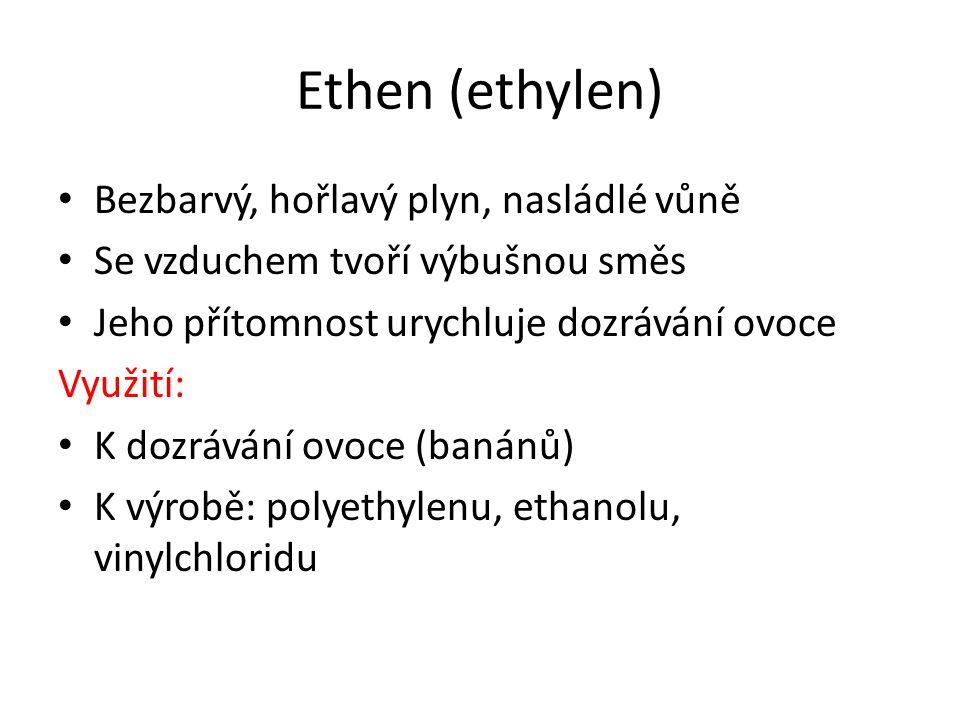 Ethen (ethylen) Bezbarvý, hořlavý plyn, nasládlé vůně