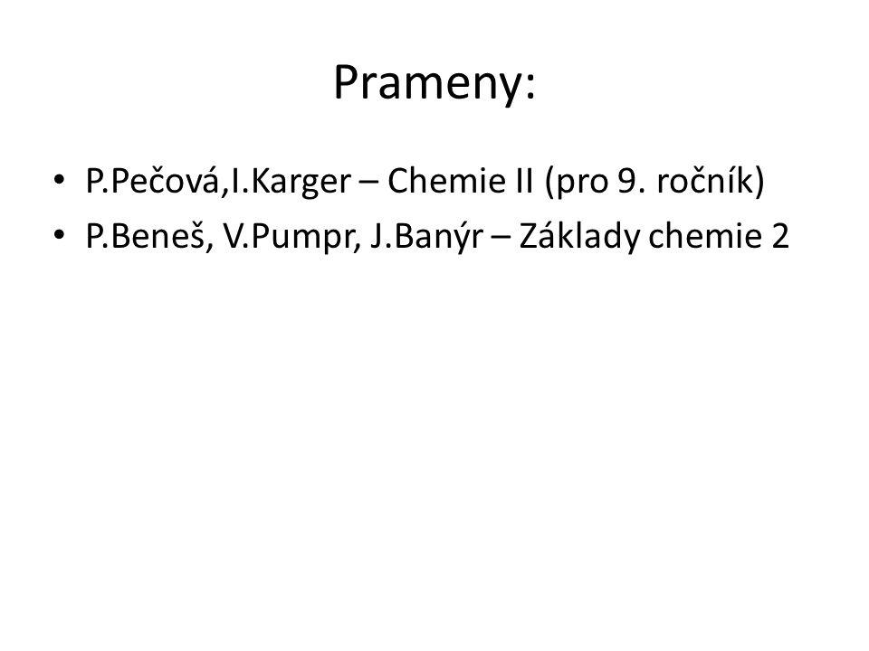 Prameny: P.Pečová,I.Karger – Chemie II (pro 9. ročník)