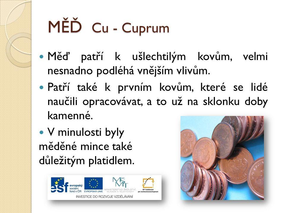 MĚĎ Cu - Cuprum Měď patří k ušlechtilým kovům, velmi nesnadno podléhá vnějším vlivům.