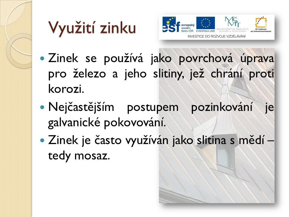 Využití zinku Zinek se používá jako povrchová úprava pro železo a jeho slitiny, jež chrání proti korozi.