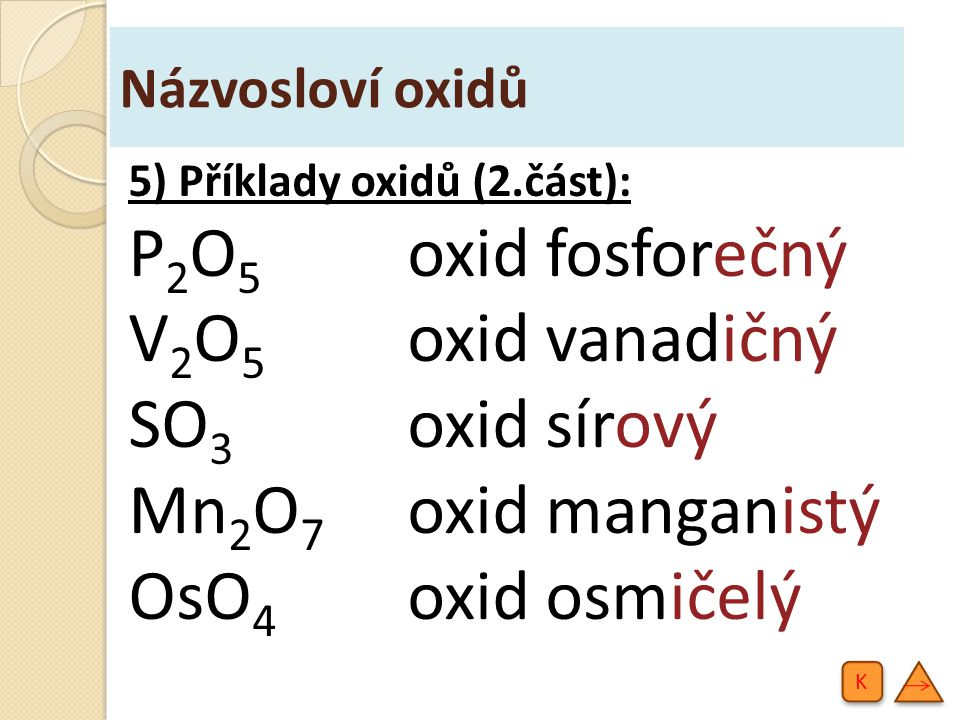 P2O5 oxid fosforečný V2O5 oxid vanadičný SO3 oxid sírový