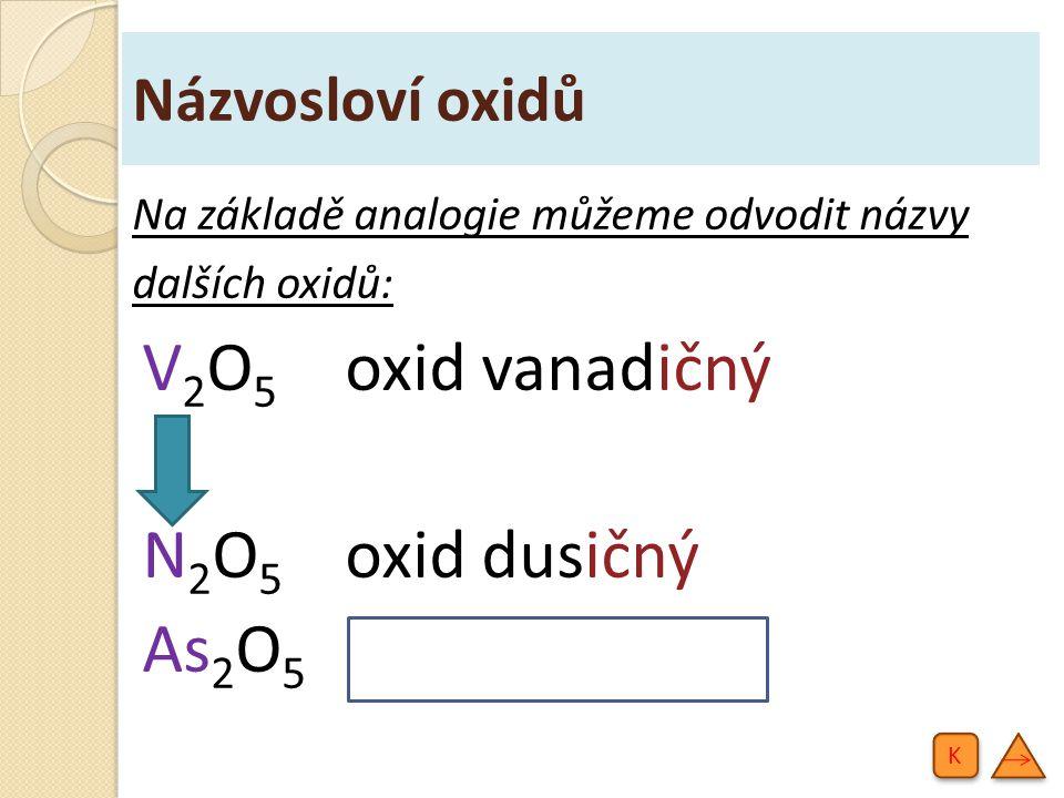 V2O5 oxid vanadičný N2O5 oxid dusičný As2O5 oxid arseničný
