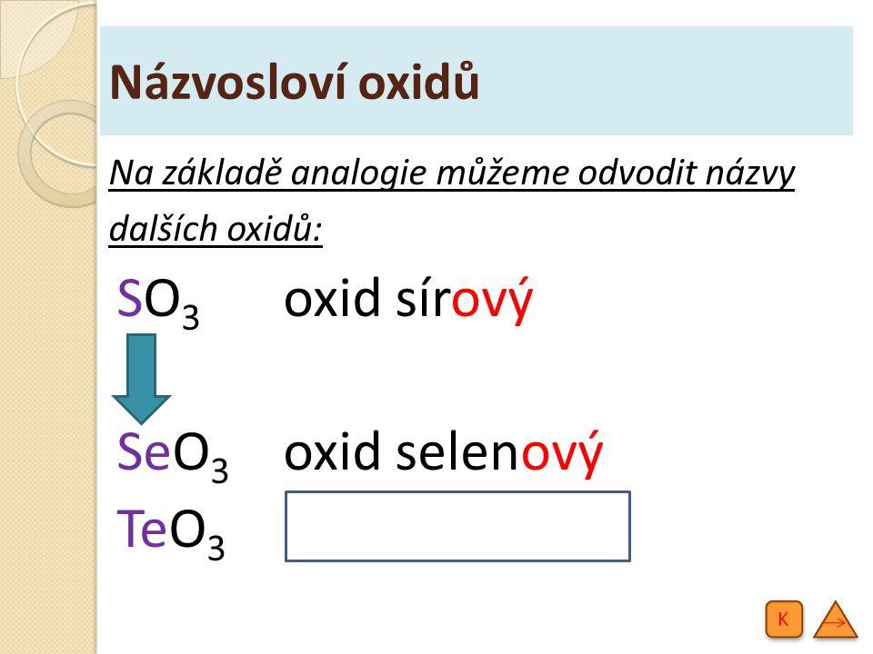 SO3 oxid sírový SeO3 oxid selenový TeO3 oxid telurový Názvosloví oxidů