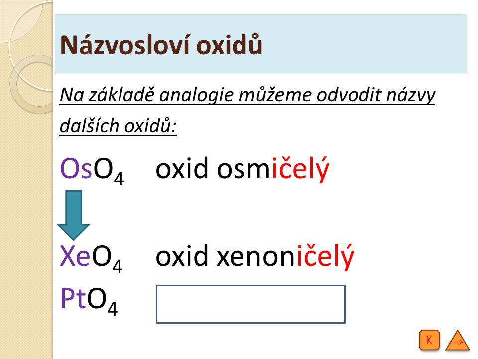 OsO4 oxid osmičelý XeO4 oxid xenoničelý PtO4 oxid platičelý
