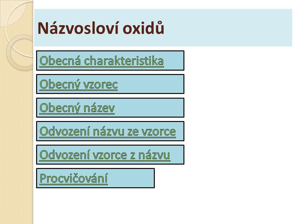 Názvosloví oxidů Obecná charakteristika Obecný vzorec Obecný název