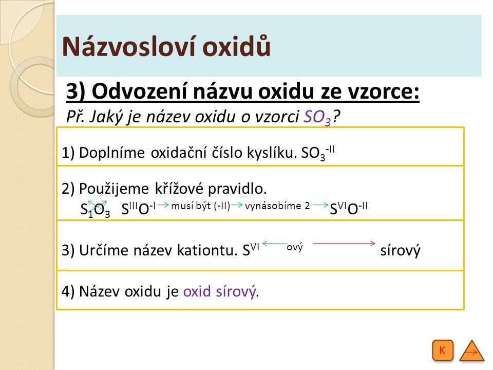 Názvosloví oxidů 3) Odvození názvu oxidu ze vzorce: