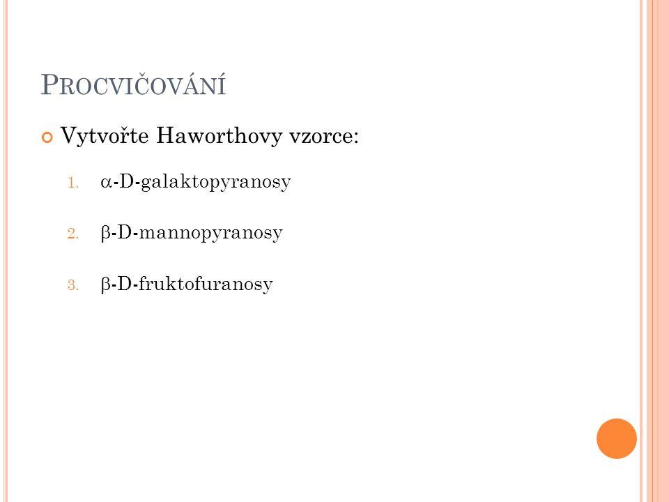 Procvičování Vytvořte Haworthovy vzorce: -D-galaktopyranosy