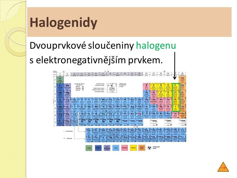Halogenidy Dvouprvkové sloučeniny halogenu s elektronegativnějším prvkem.