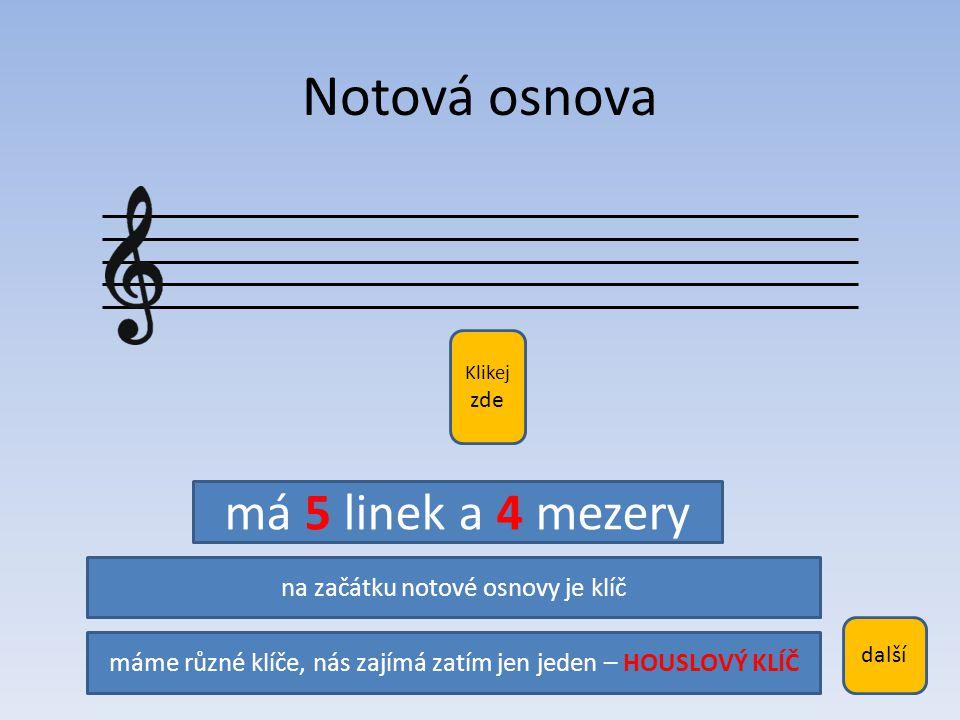 Notová osnova má 5 linek a 4 mezery na začátku notové osnovy je klíč