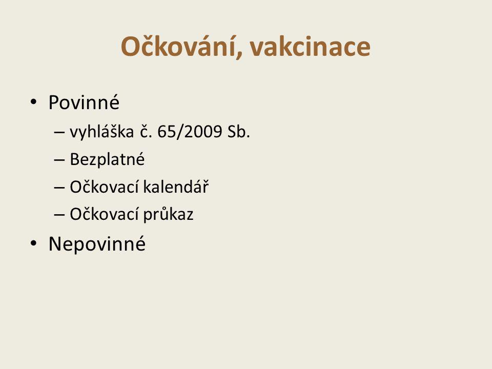Očkování, vakcinace Povinné Nepovinné vyhláška č. 65/2009 Sb.