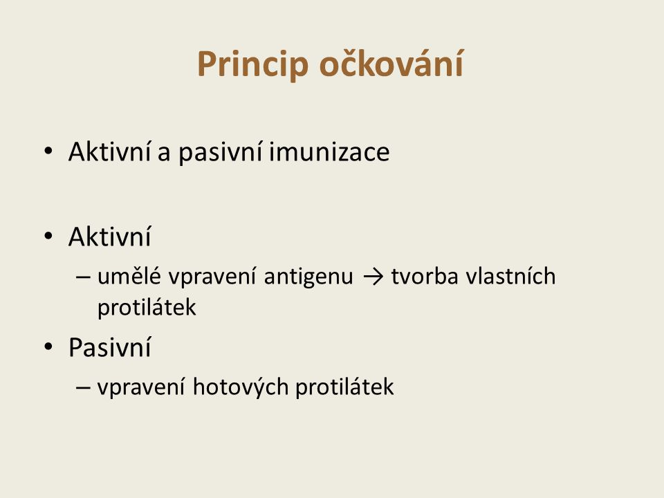 Princip očkování Aktivní a pasivní imunizace Aktivní Pasivní