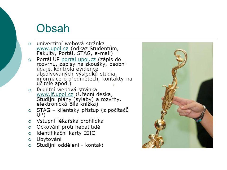 Obsah univerzitní webová stránka www.upol.cz (odkaz Studentům, Fakulty, Portál, STAG, e-mail)