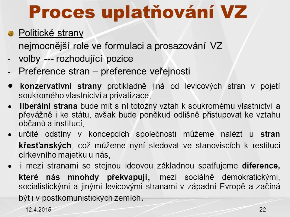 Proces uplatňování VZ Politické strany. nejmocnější role ve formulaci a prosazování VZ. volby --- rozhodující pozice.