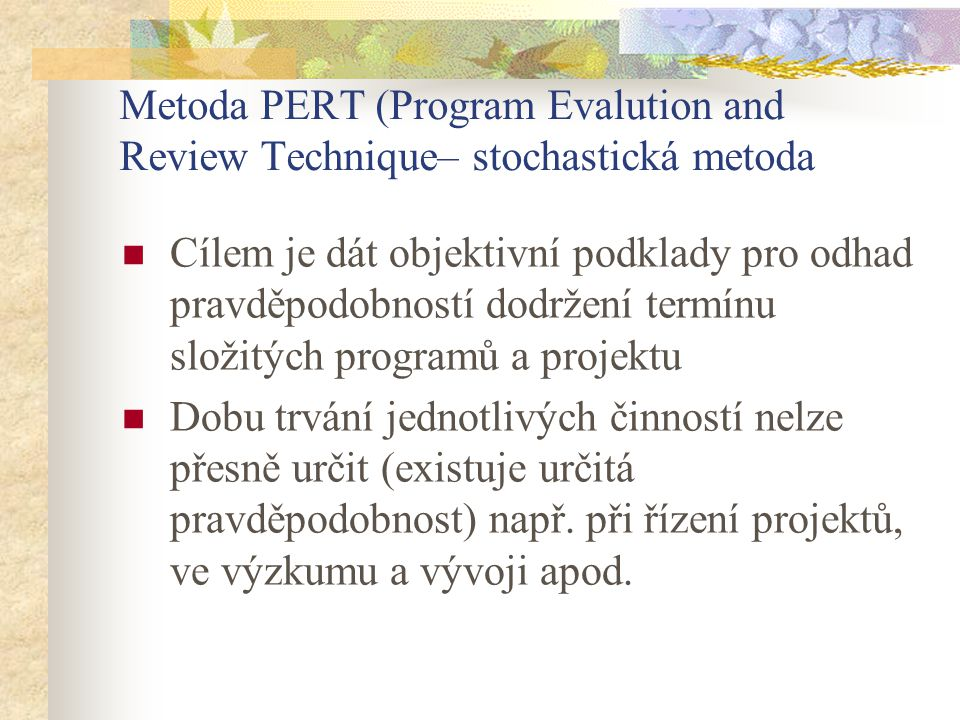Metoda PERT (Program Evalution and Review Technique– stochastická metoda