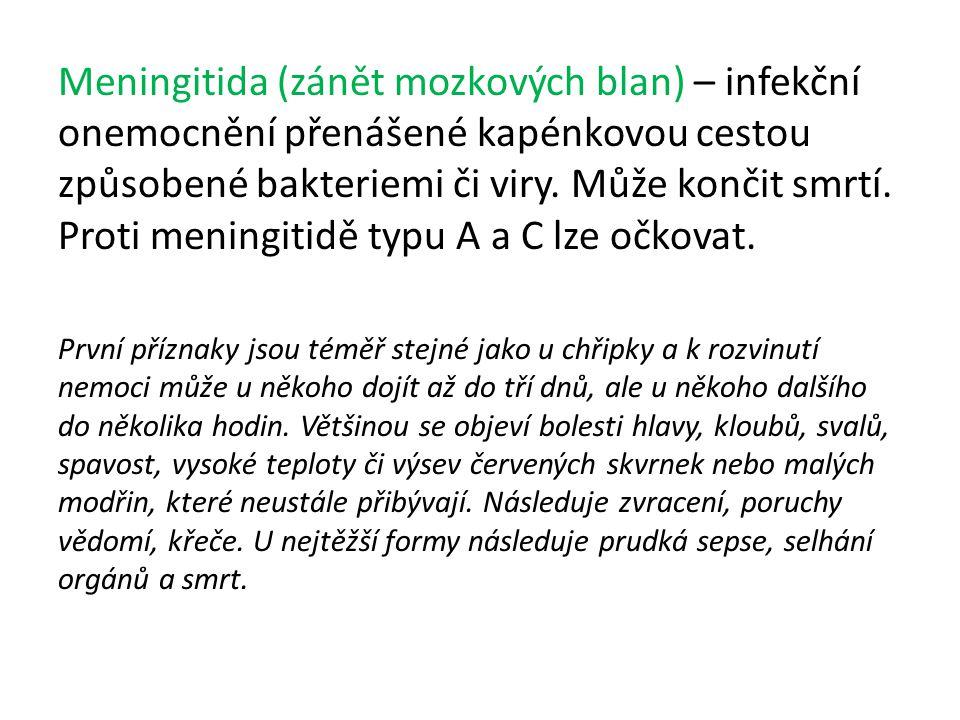 Meningitida (zánět mozkových blan) – infekční onemocnění přenášené kapénkovou cestou způsobené bakteriemi či viry. Může končit smrtí. Proti meningitidě typu A a C lze očkovat.