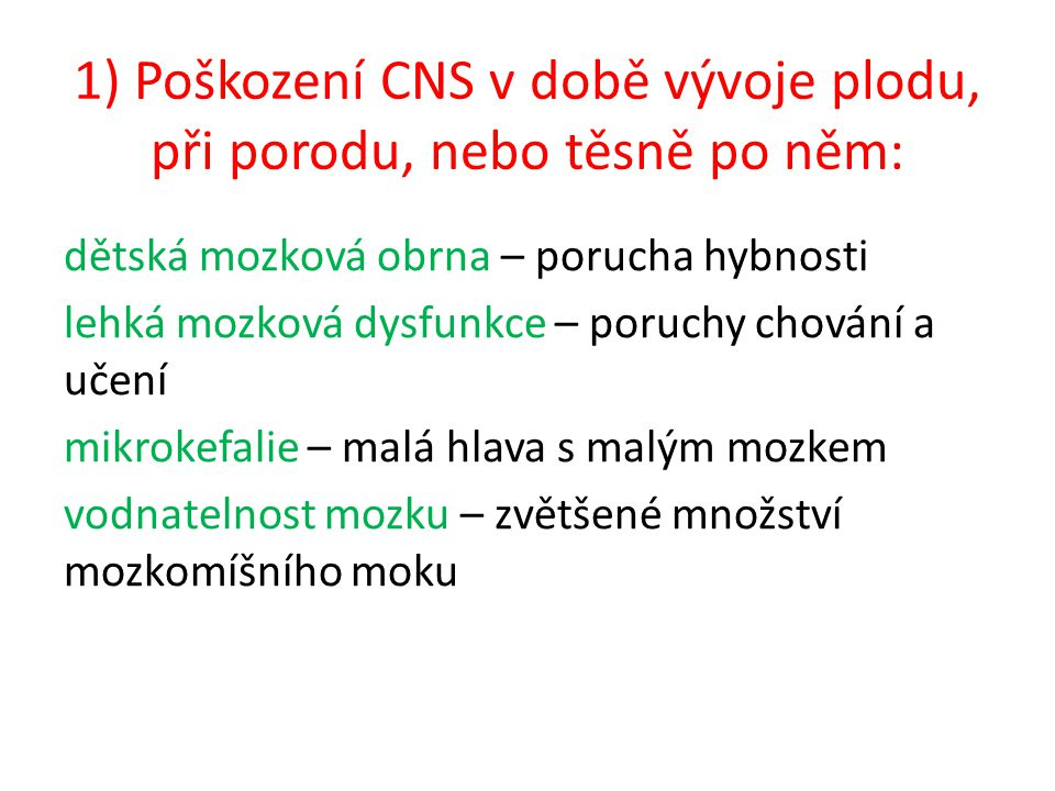 1) Poškození CNS v době vývoje plodu, při porodu, nebo těsně po něm: