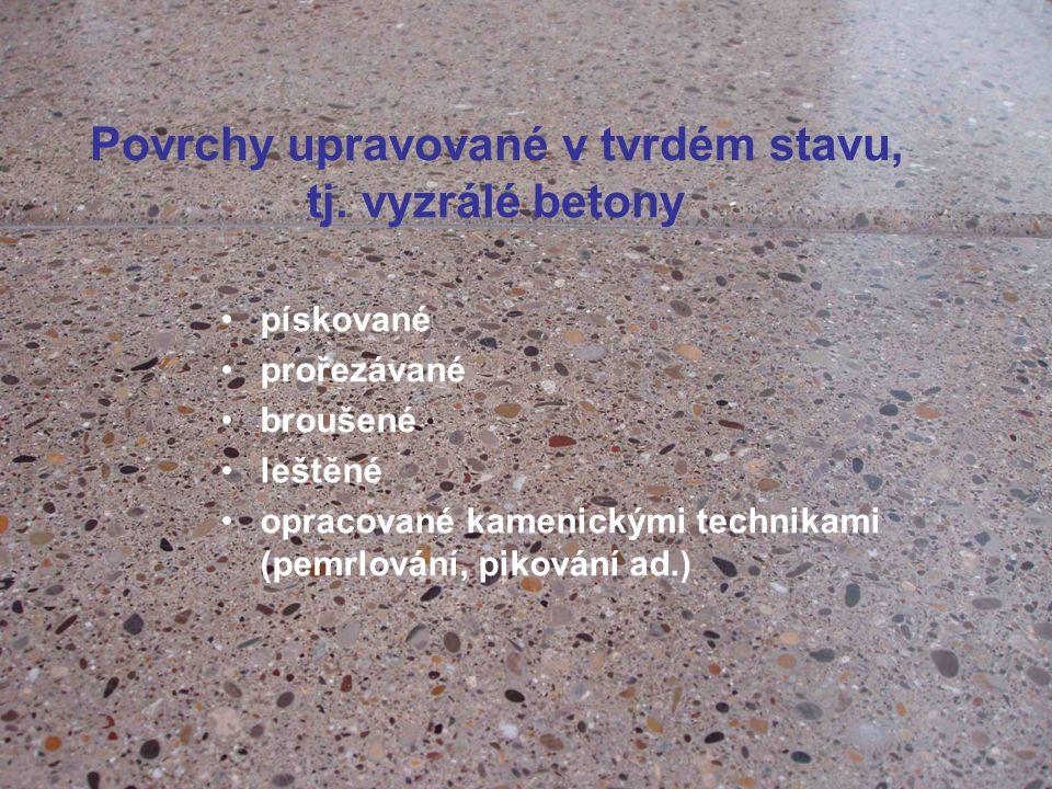Povrchy upravované v tvrdém stavu, tj. vyzrálé betony