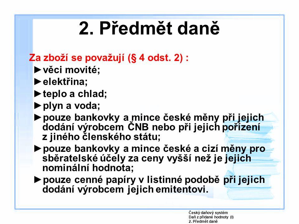 2. Předmět daně Za zboží se považují (§ 4 odst. 2) : věci movité;