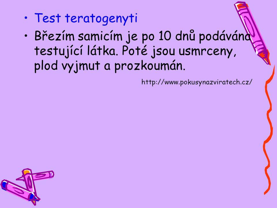 Test teratogenyti Březím samicím je po 10 dnů podávána testující látka. Poté jsou usmrceny, plod vyjmut a prozkoumán.