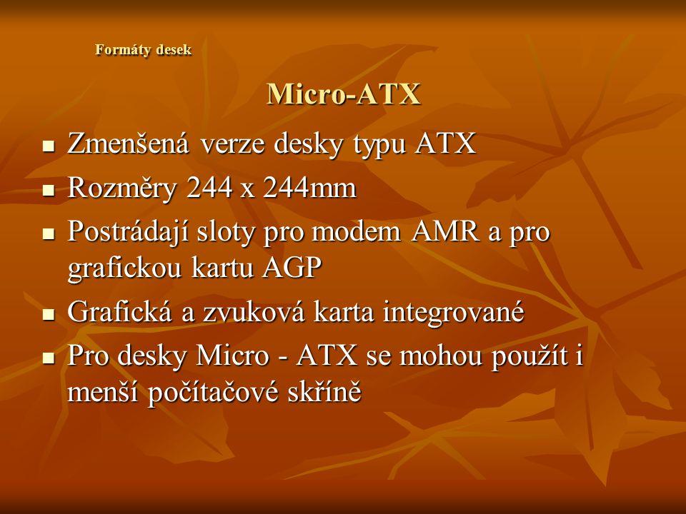 Zmenšená verze desky typu ATX Rozměry 244 x 244mm