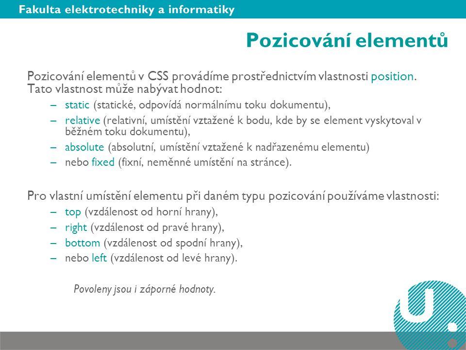 Pozicování elementů Pozicování elementů v CSS provádíme prostřednictvím vlastnosti position. Tato vlastnost může nabývat hodnot: