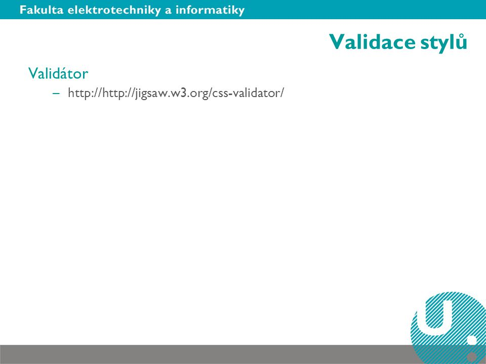 Validace stylů Validátor http://http://jigsaw.w3.org/css-validator/