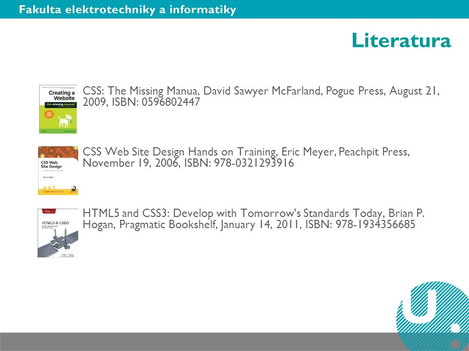 Literatura CSS: The Missing Manua, David Sawyer McFarland, Pogue Press, August 21, 2009, ISBN: 0596802447.