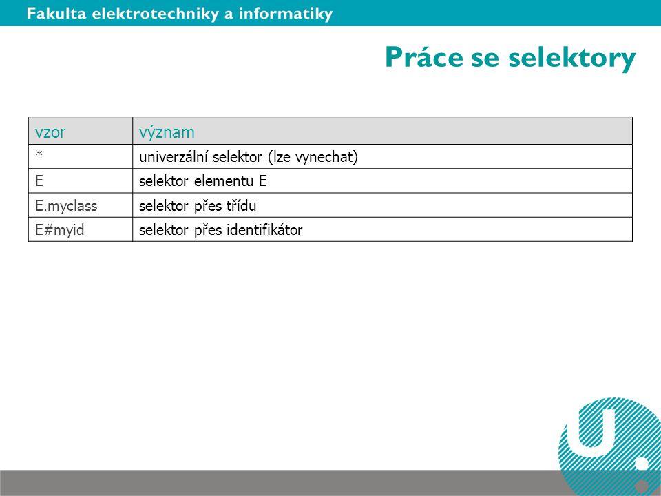 Práce se selektory vzor význam * univerzální selektor (lze vynechat) E