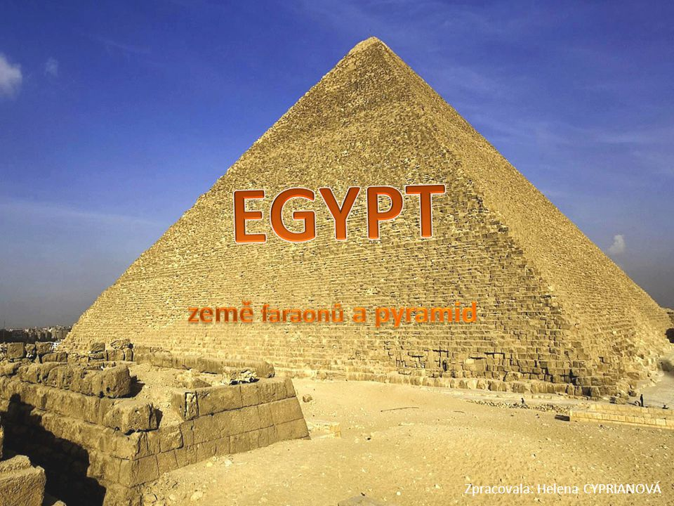 EGYPT země faraonů a pyramid Zpracovala: Helena CYPRIANOVÁ