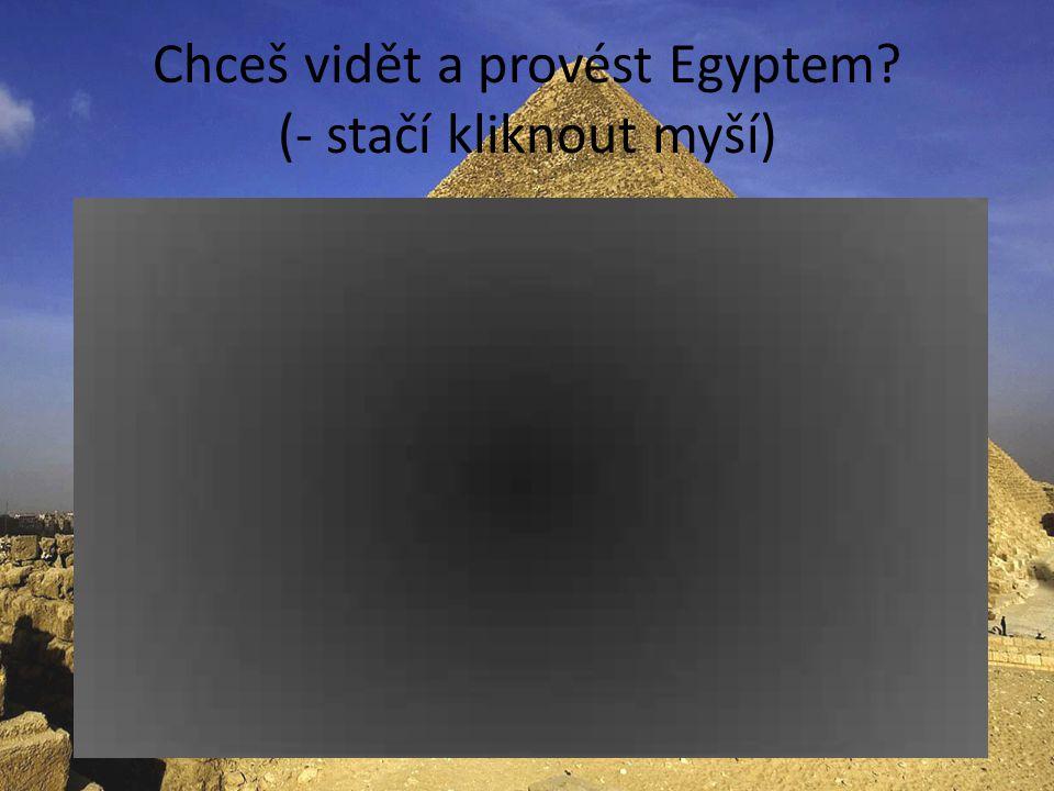 Chceš vidět a provést Egyptem (- stačí kliknout myší)