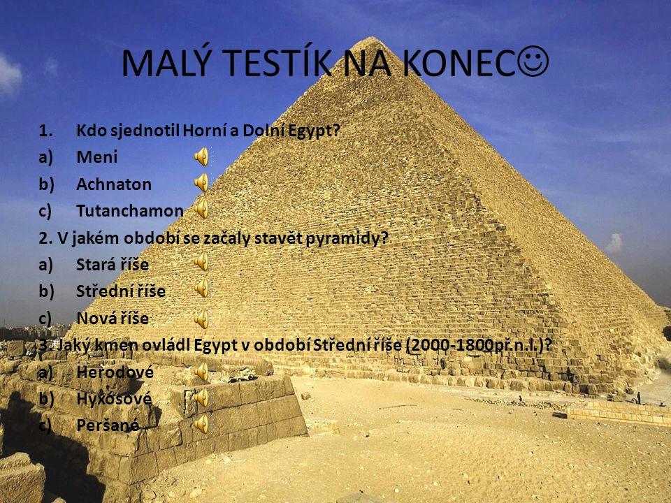 MALÝ TESTÍK NA KONEC Kdo sjednotil Horní a Dolní Egypt Meni Achnaton