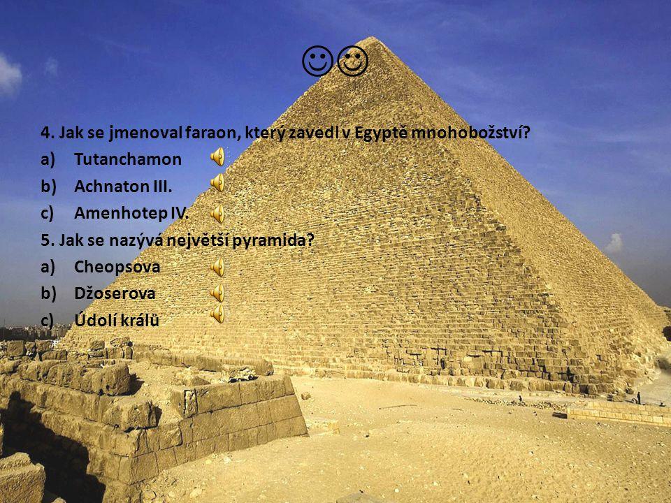  4. Jak se jmenoval faraon, který zavedl v Egyptě mnohobožství
