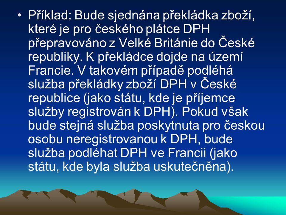 Příklad: Bude sjednána překládka zboží, které je pro českého plátce DPH přepravováno z Velké Británie do České republiky.