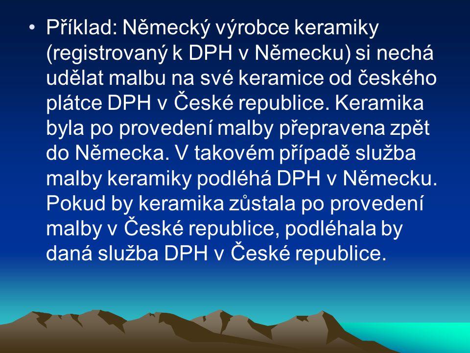 Příklad: Německý výrobce keramiky (registrovaný k DPH v Německu) si nechá udělat malbu na své keramice od českého plátce DPH v České republice.
