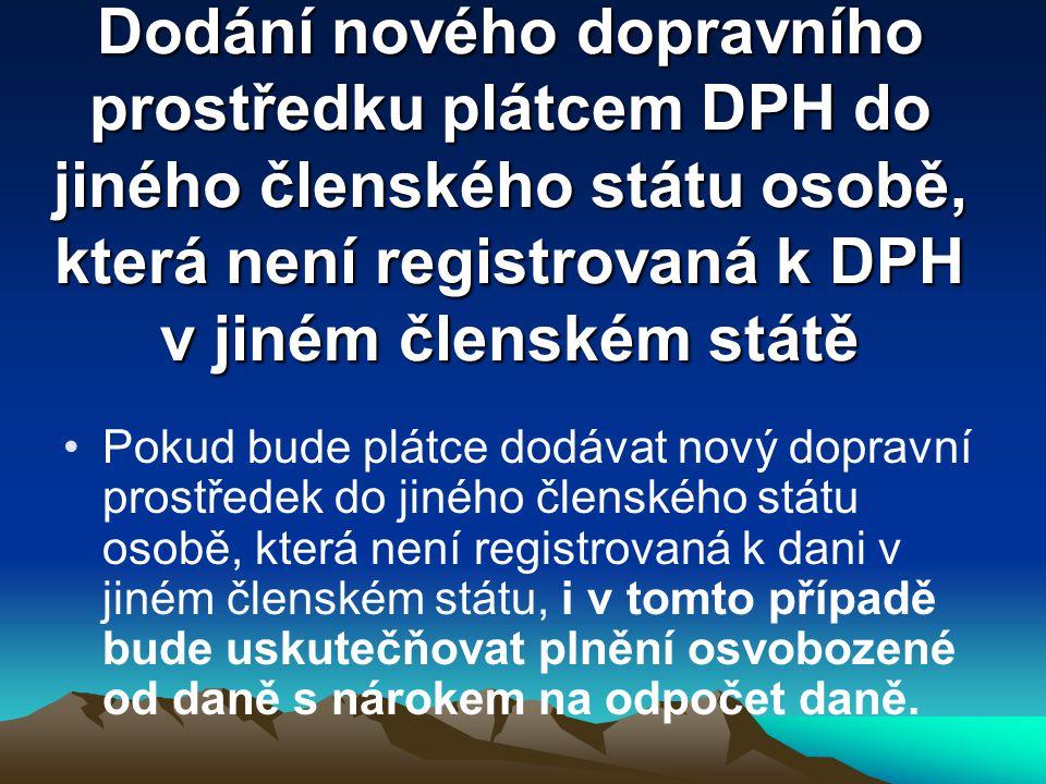 Dodání nového dopravního prostředku plátcem DPH do jiného členského státu osobě, která není registrovaná k DPH v jiném členském státě