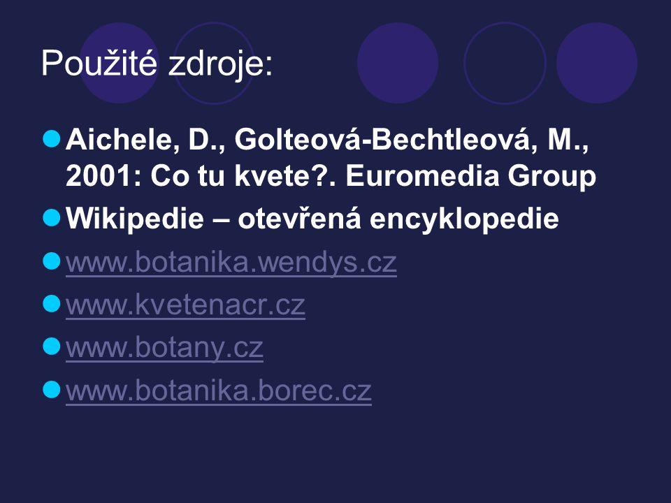 Použité zdroje: Aichele, D., Golteová-Bechtleová, M., 2001: Co tu kvete . Euromedia Group. Wikipedie – otevřená encyklopedie.
