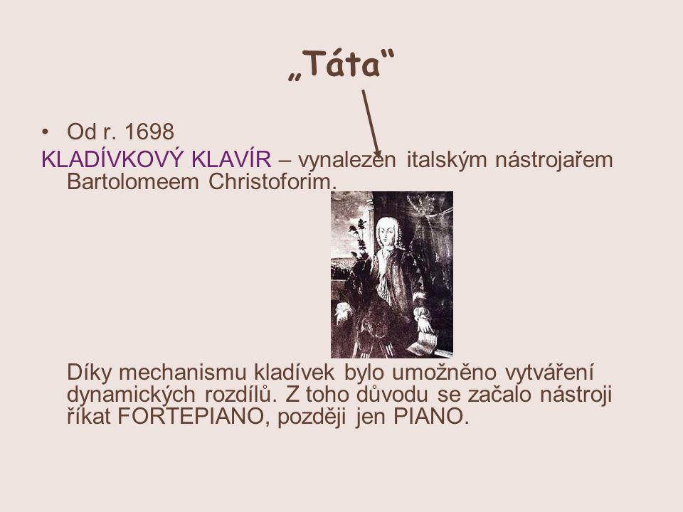 """""""Táta Od r. 1698. KLADÍVKOVÝ KLAVÍR – vynalezen italským nástrojařem Bartolomeem Christoforim."""