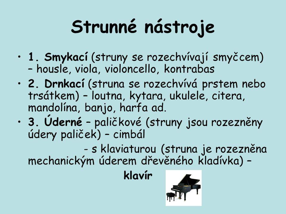 Strunné nástroje 1. Smykací (struny se rozechvívají smyčcem) – housle, viola, violoncello, kontrabas.