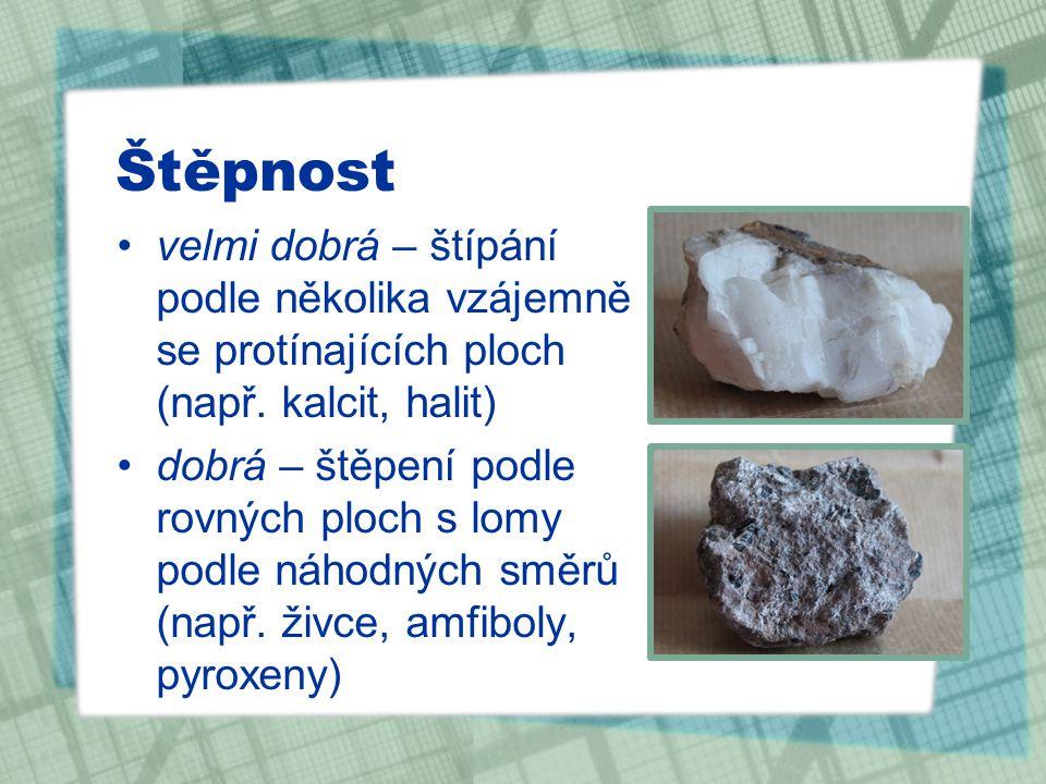 Štěpnost velmi dobrá – štípání podle několika vzájemně se protínajících ploch (např. kalcit, halit)