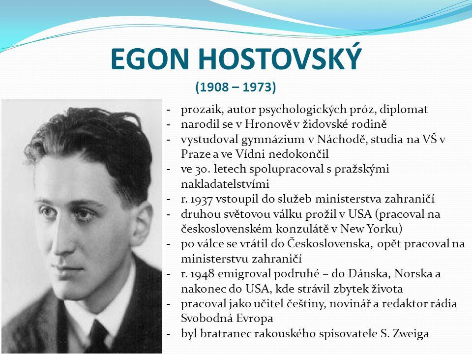 EGON HOSTOVSKÝ (1908 – 1973) prozaik, autor psychologických próz, diplomat. narodil se v Hronově v židovské rodině.