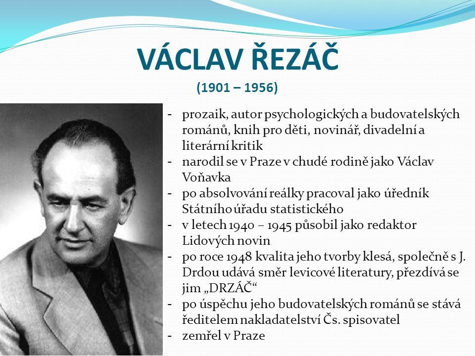 VÁCLAV ŘEZÁČ (1901 – 1956) prozaik, autor psychologických a budovatelských románů, knih pro děti, novinář, divadelní a literární kritik.