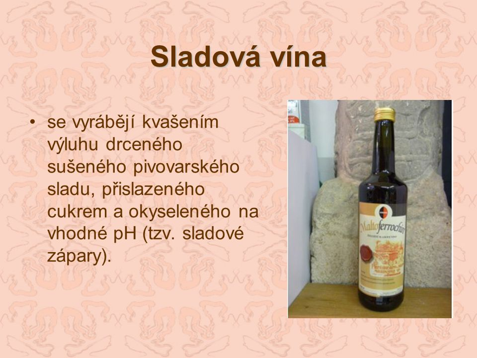 Sladová vína se vyrábějí kvašením výluhu drceného sušeného pivovarského sladu, přislazeného cukrem a okyseleného na vhodné pH (tzv. sladové zápary).