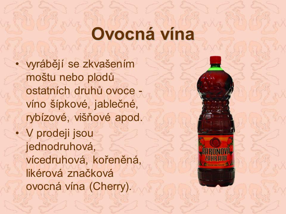 Ovocná vína vyrábějí se zkvašením moštu nebo plodů ostatních druhů ovoce - víno šípkové, jablečné, rybízové, višňové apod.